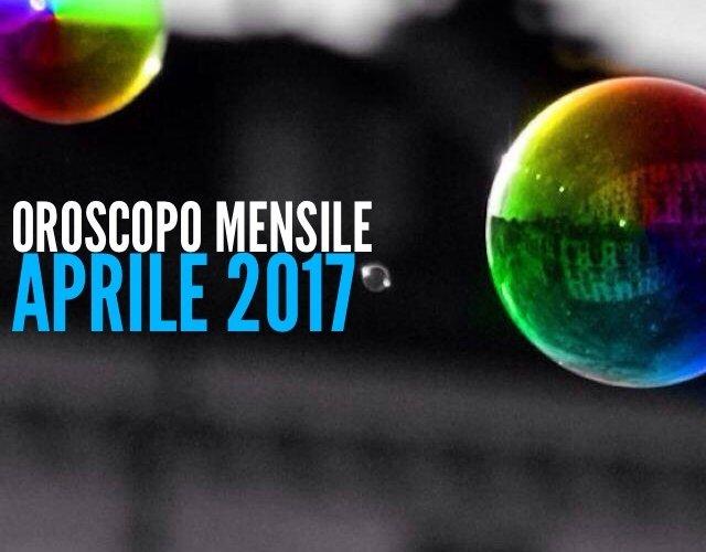 Oroscopo Mensile - aprile 2017